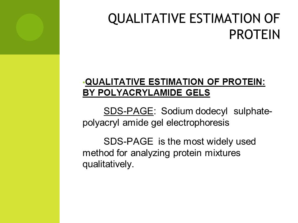 QUALITATIVE ESTIMATION OF PROTEIN QUALITATIVE ESTIMATION OF PROTEIN: BY POLYACRYLAMIDE GELS SDS-PAGE: Sodium dodecyl sulphate- polyacryl amide gel electrophoresis SDS-PAGE is the most widely used method for analyzing protein mixtures qualitatively.