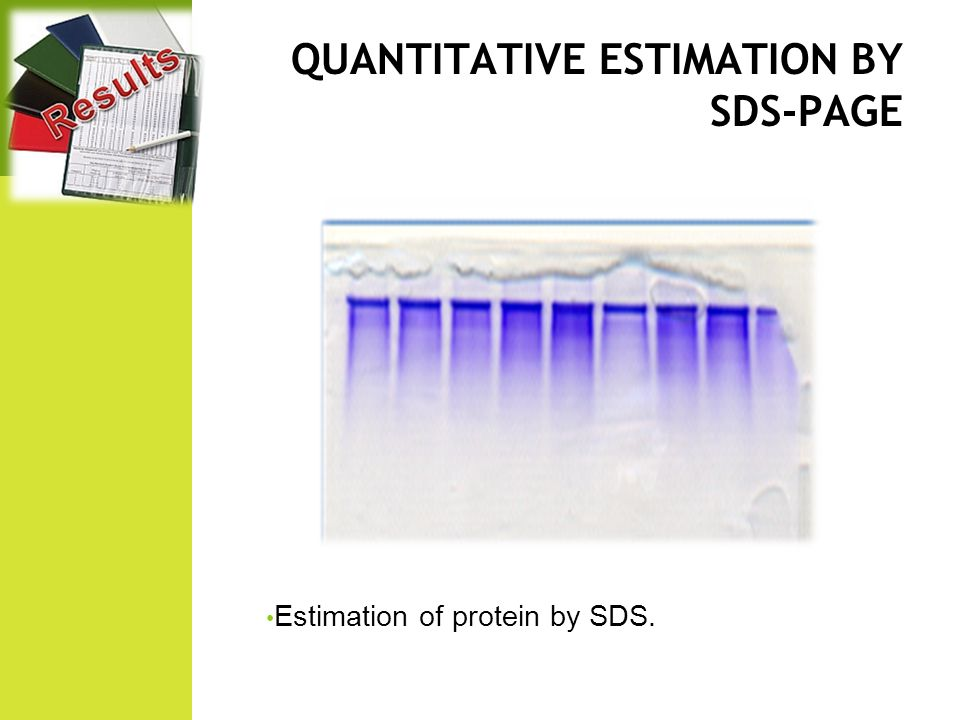 QUANTITATIVE ESTIMATION BY SDS-PAGE Estimation of protein by SDS.