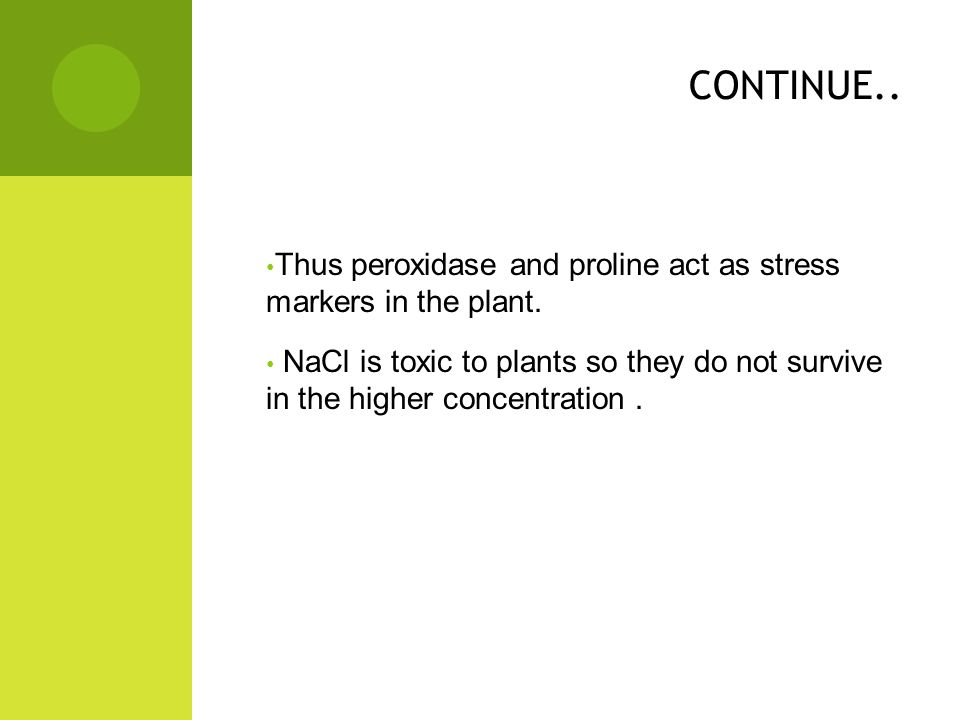CONTINUE.. Thus peroxidase and proline act as stress markers in the plant.