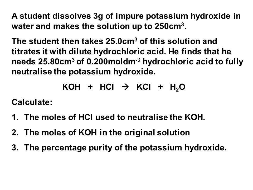 A student dissolves 3g of impure potassium hydroxide in water and makes the solution up to 250cm 3.