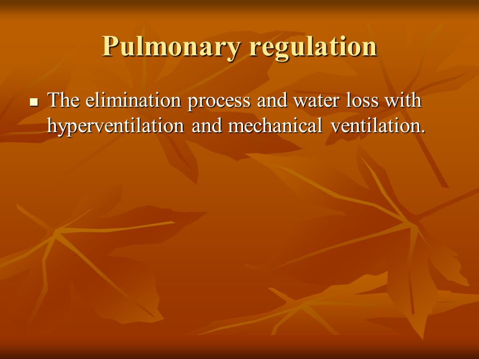 Pulmonary regulation The elimination process and water loss with hyperventilation and mechanical ventilation. The elimination process and water loss w