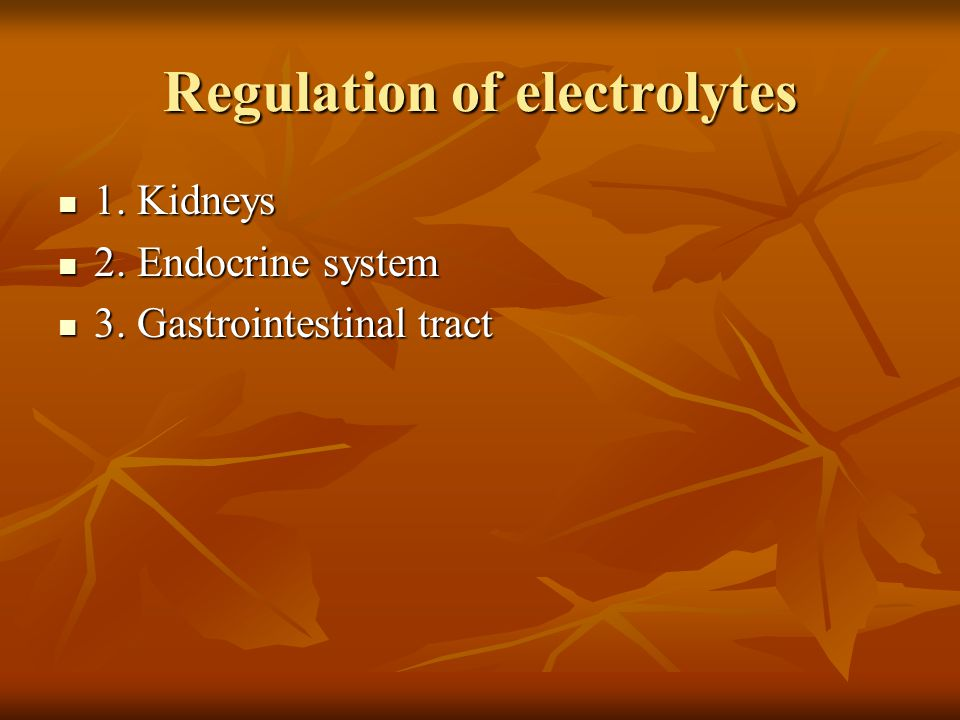Regulation of electrolytes 1. Kidneys 1. Kidneys 2.