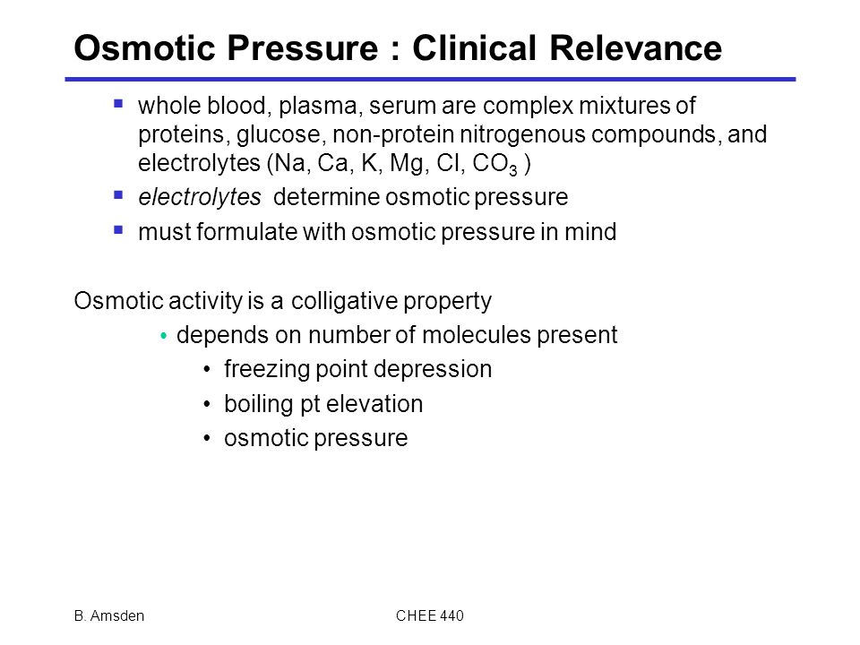 B. AmsdenCHEE 440 Osmotic Pressure : Clinical Relevance  whole blood, plasma, serum are complex mixtures of proteins, glucose, non-protein nitrogenou