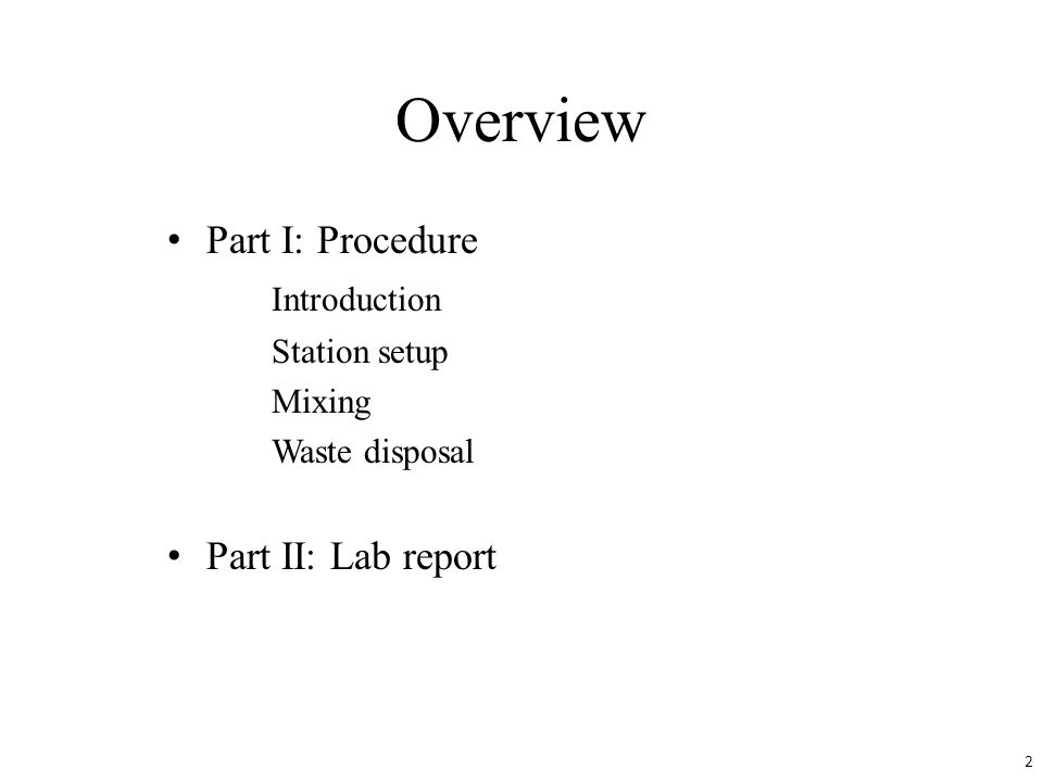 Overview Part I: Procedure Introduction Station setup Mixing Waste disposal Part II: Lab report 2