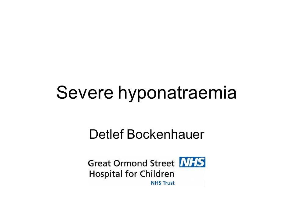 Severe hyponatraemia Detlef Bockenhauer
