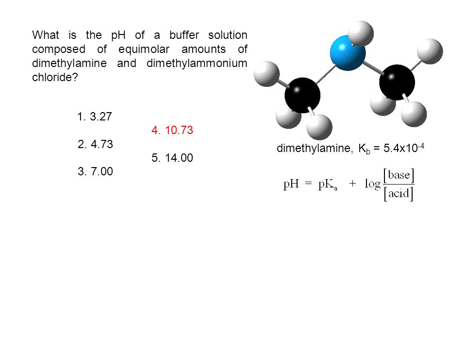 What is the pH of a buffer solution composed of equimolar amounts of dimethylamine and dimethylammonium chloride? 1. 3.27 2. 4.73 3. 7.00 4. 10.73 5.