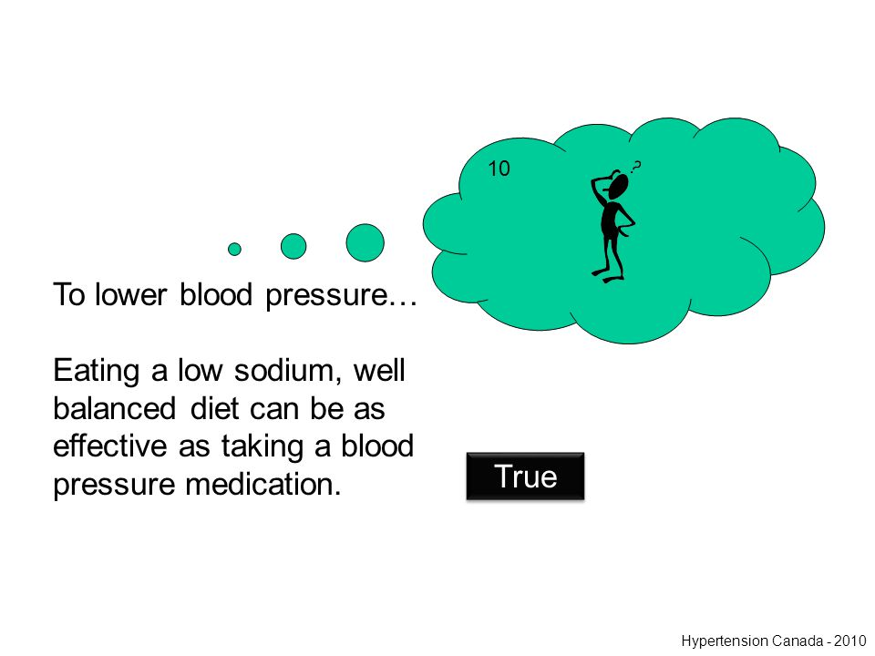 To lower blood pressure… Eating a low sodium, well balanced diet can be as effective as taking a blood pressure medication.
