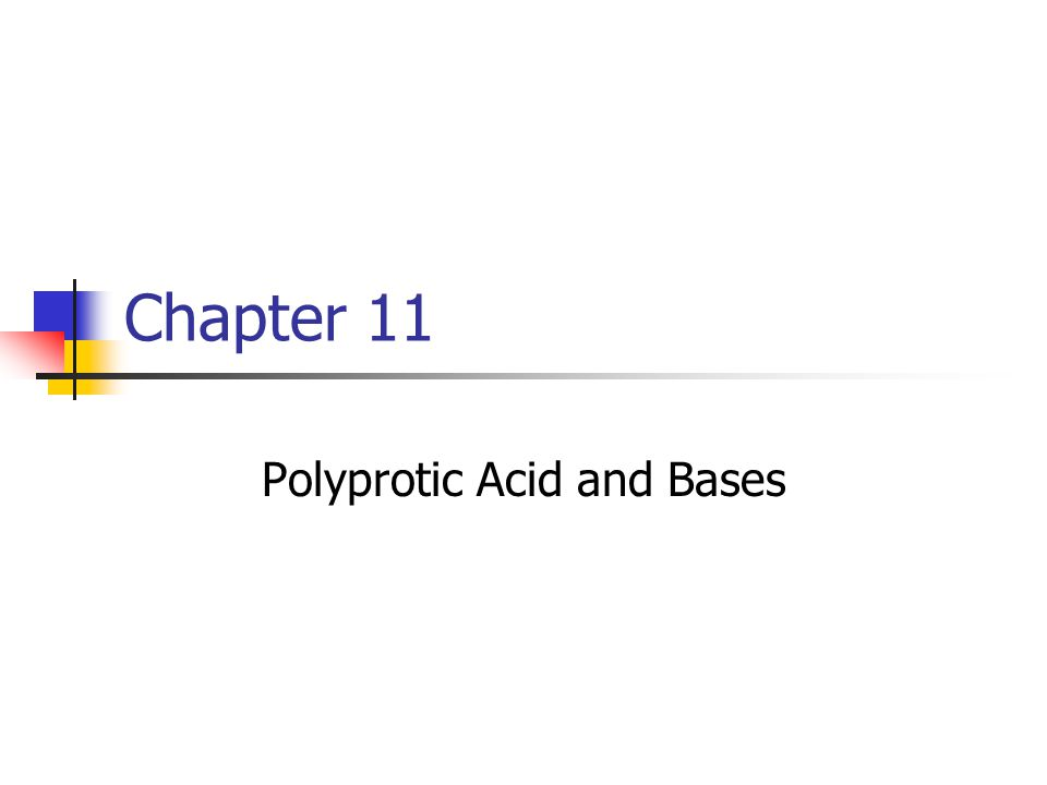 Chapter 11 Polyprotic Acid and Bases