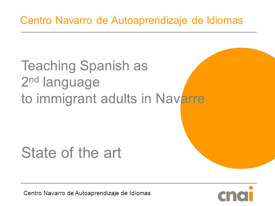 Centro Navarro de Autoaprendizaje de Idiomas Teaching Spanish as 2 nd language to immigrant adults in Navarre State of the art