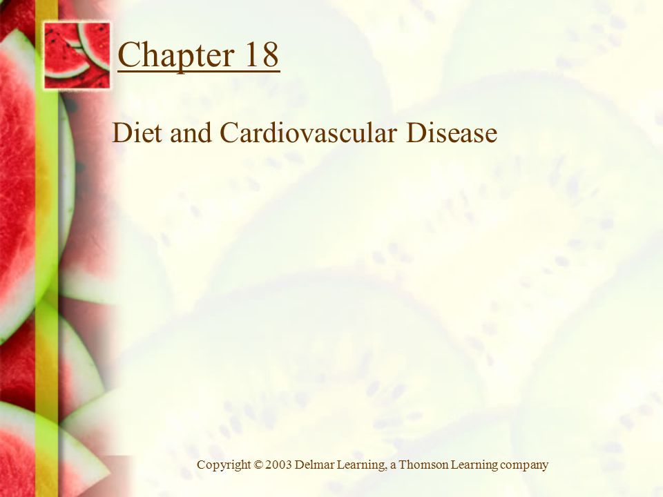 Copyright © 2003 Delmar Learning, a Thomson Learning company Chapter 18 Diet and Cardiovascular Disease