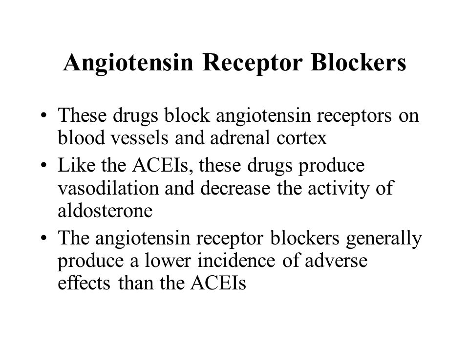 Angiotensin Receptor Blockers These drugs block angiotensin receptors on blood vessels and adrenal cortex Like the ACEIs, these drugs produce vasodila