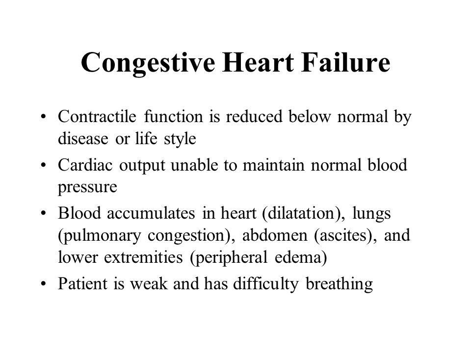 Congestive Heart Failure Contractile function is reduced below normal by disease or life style Cardiac output unable to maintain normal blood pressure