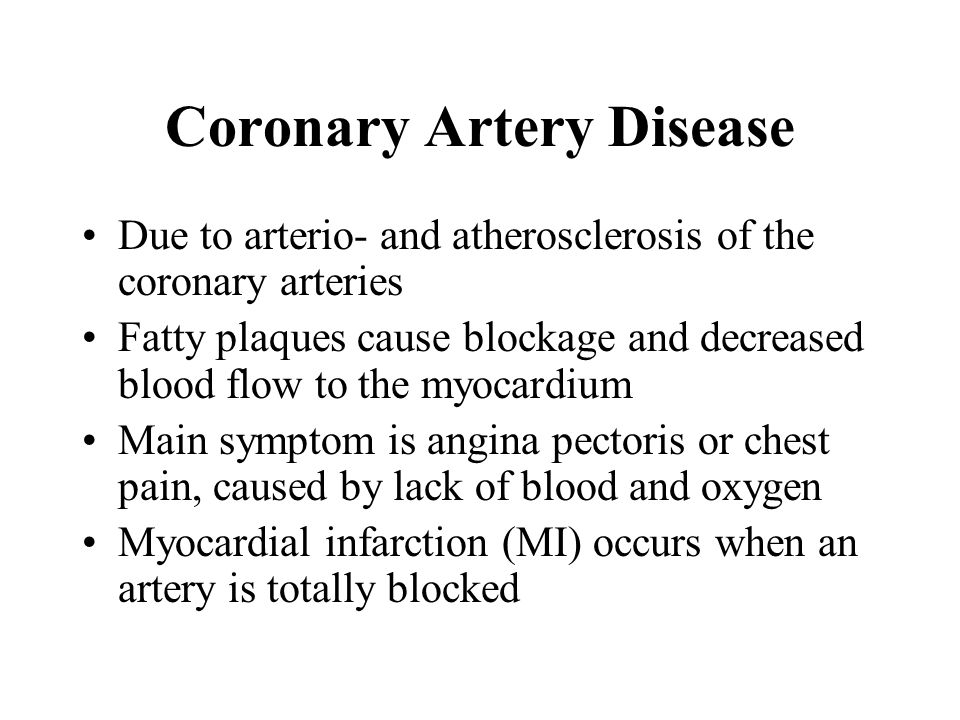 Coronary Artery Disease Due to arterio- and atherosclerosis of the coronary arteries Fatty plaques cause blockage and decreased blood flow to the myoc