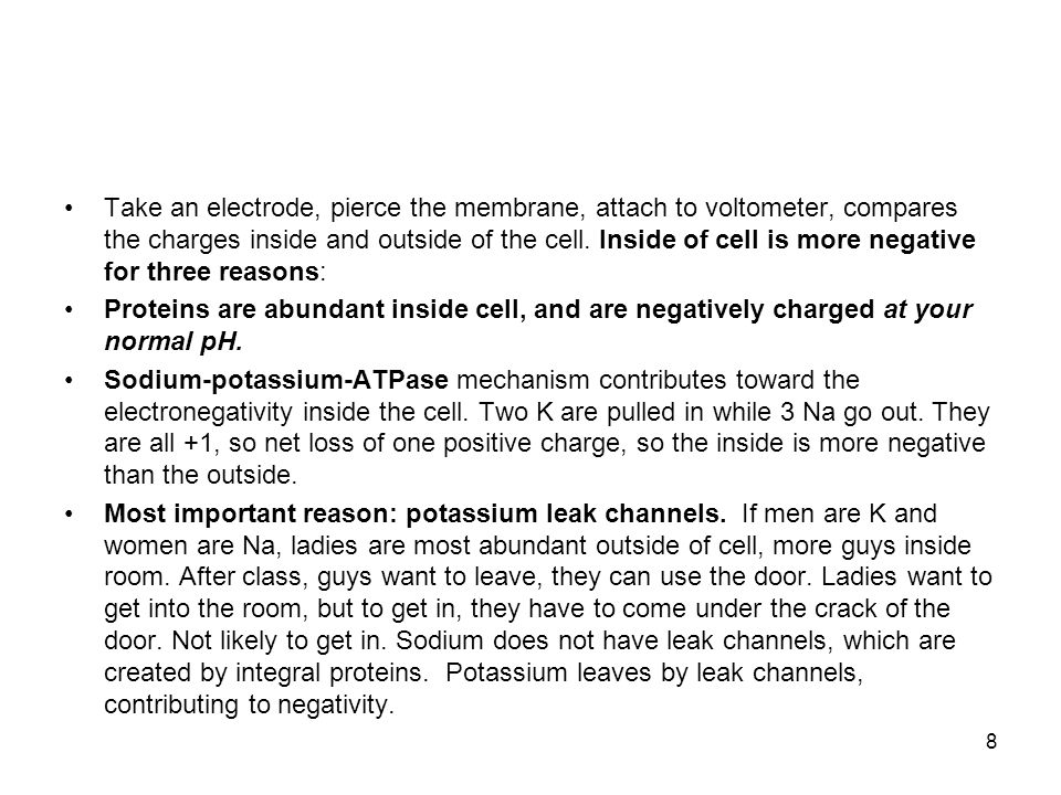 Take an electrode, pierce the membrane, attach to voltometer, compares the charges inside and outside of the cell.