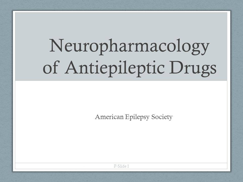 Neuropharmacology of Antiepileptic Drugs American Epilepsy Society P-Slide 1