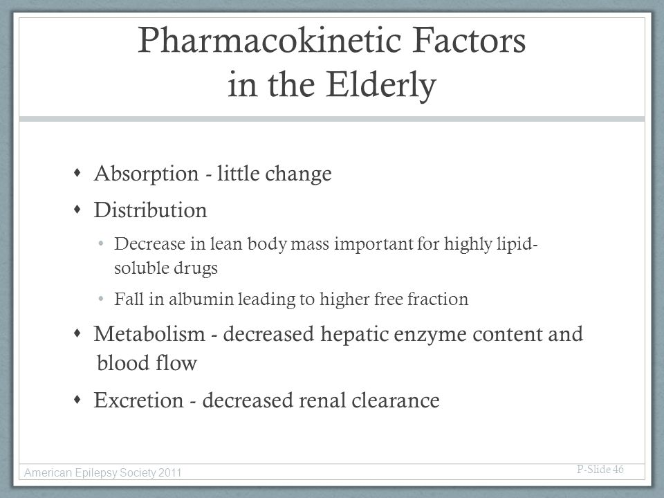Pharmacokinetic Factors in the Elderly  Absorption - little change  Distribution Decrease in lean body mass important for highly lipid- soluble drug