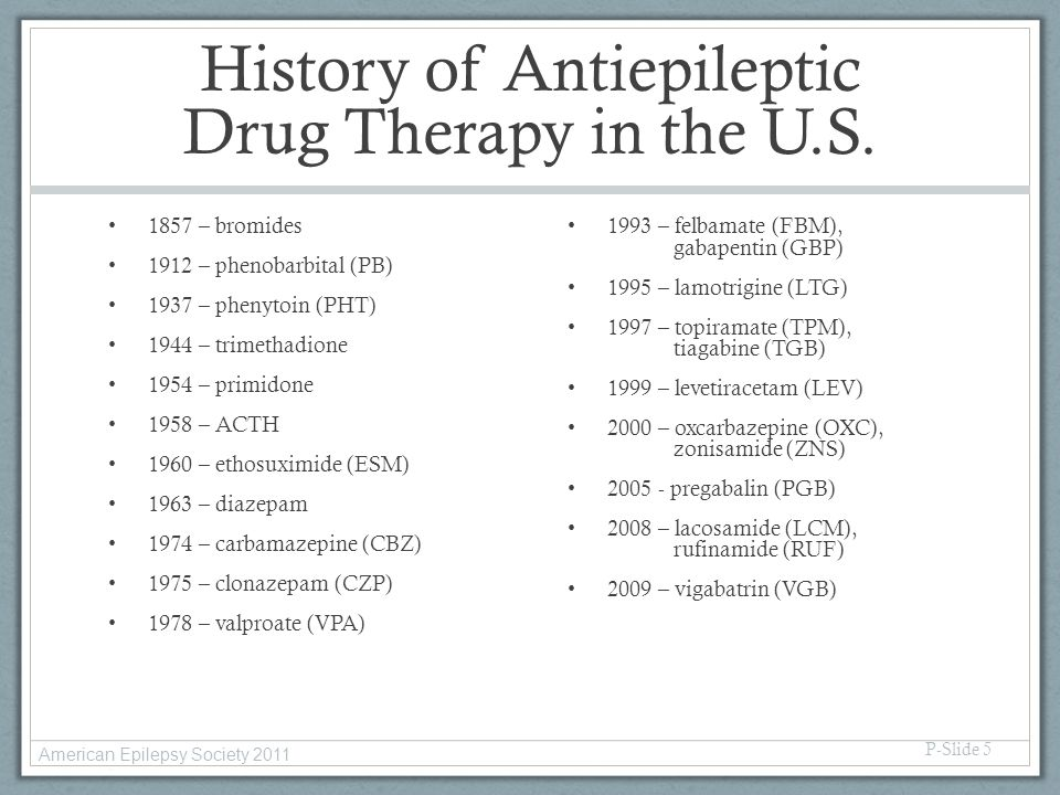 Adverse Effects  Acute dose-related: reversible  Idiosyncratic Uncommon - rare Potentially serious or life threatening   Chronic: reversibility and seriousness vary P-Slide 56 American Epilepsy Society 2011