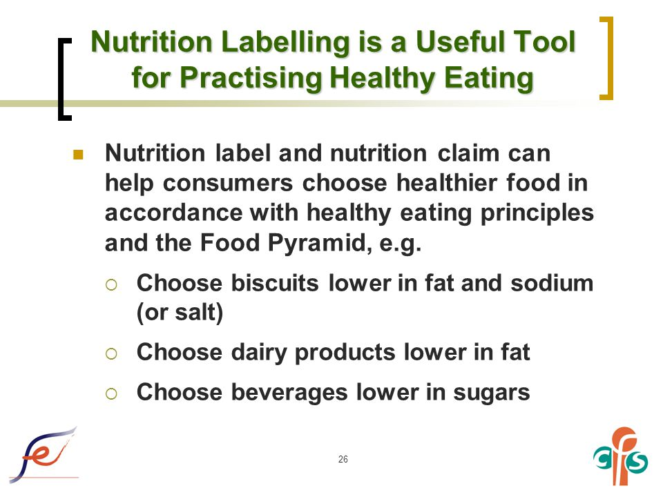 26 Nutrition Labelling is a Useful Tool for Practising Healthy Eating Nutrition label and nutrition claim can help consumers choose healthier food in