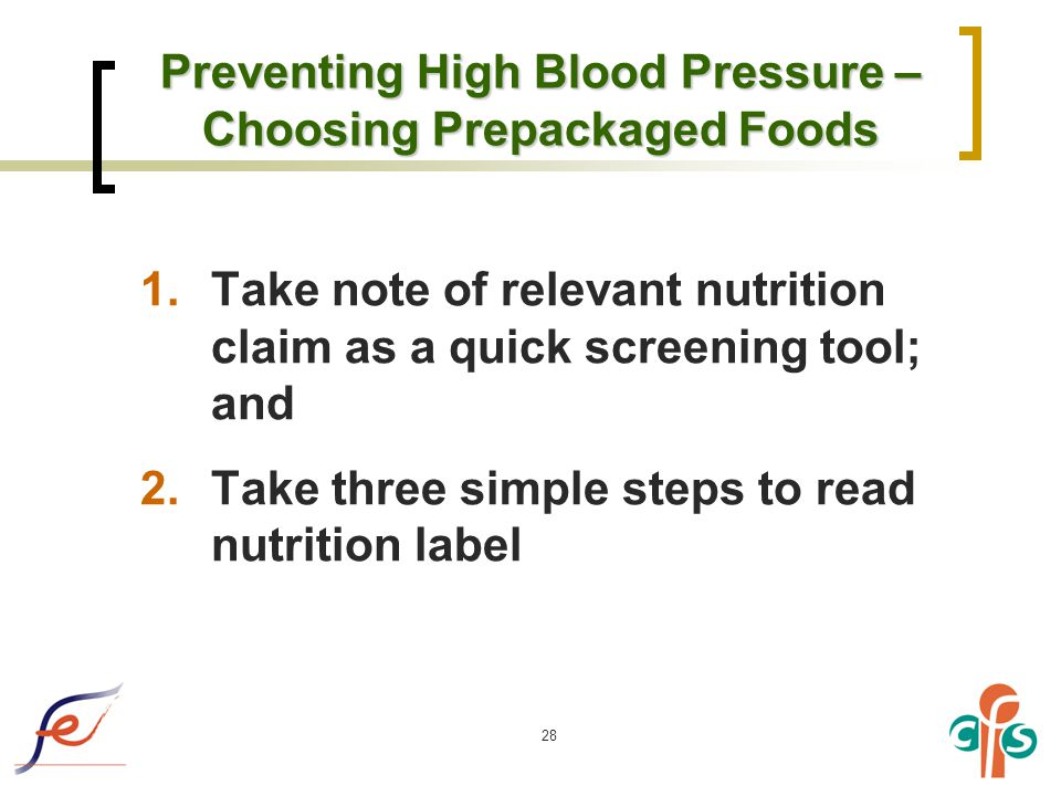 28 Preventing High Blood Pressure – Choosing Prepackaged Foods 1.Take note of relevant nutrition claim as a quick screening tool; and 2.Take three simple steps to read nutrition label