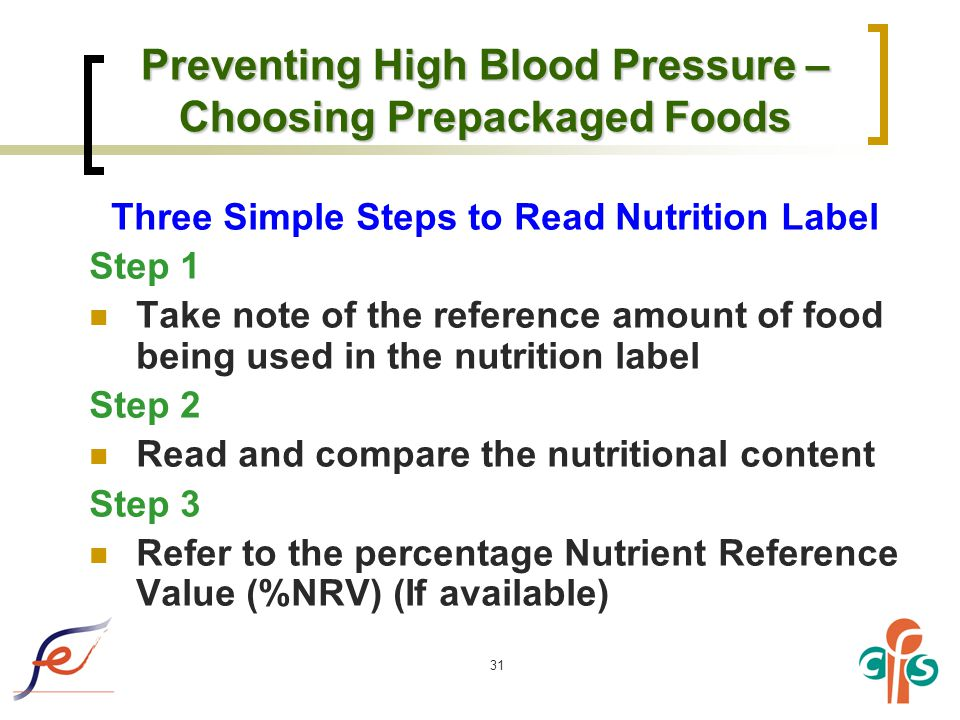 31 Preventing High Blood Pressure – Choosing Prepackaged Foods Three Simple Steps to Read Nutrition Label Step 1 Take note of the reference amount of food being used in the nutrition label Step 2 Read and compare the nutritional content Step 3 Refer to the percentage Nutrient Reference Value (%NRV) (If available)