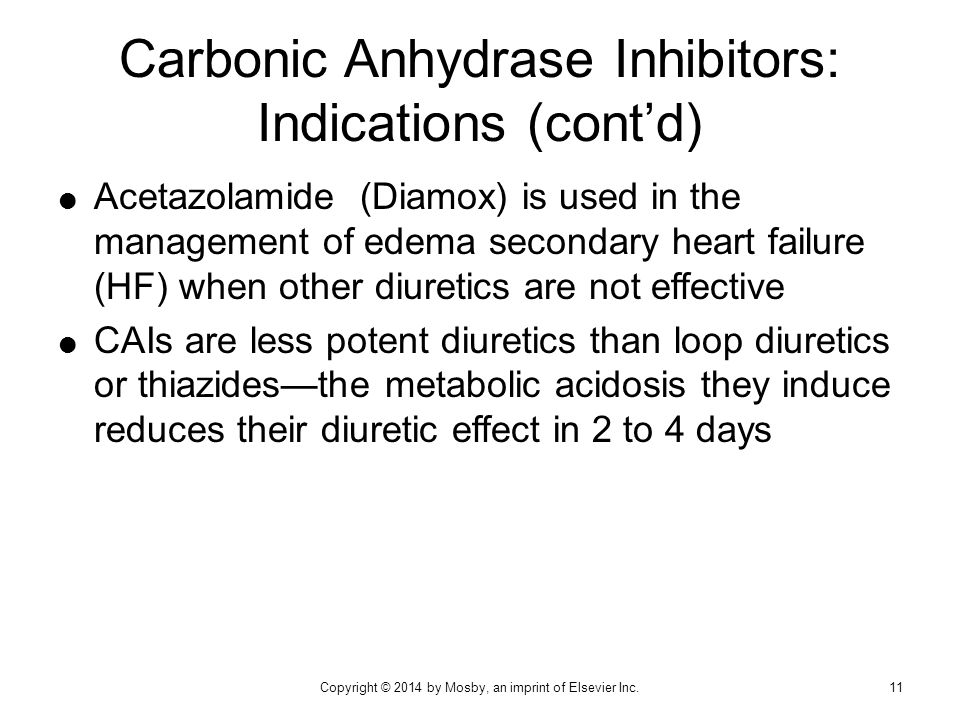  Acetazolamide (Diamox) is used in the management of edema secondary heart failure (HF) when other diuretics are not effective  CAIs are less potent