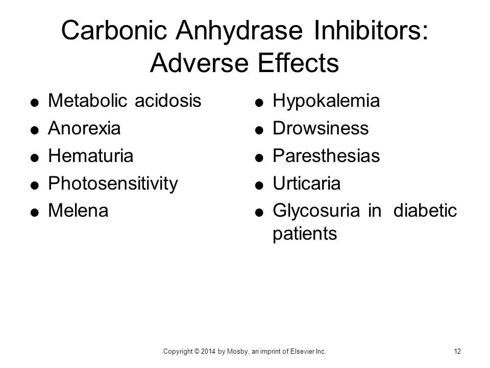 Carbonic Anhydrase Inhibitors: Adverse Effects  Metabolic acidosis  Anorexia  Hematuria  Photosensitivity  Melena  Hypokalemia  Drowsiness  Pa