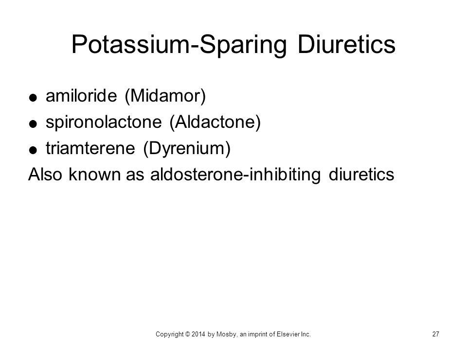  amiloride (Midamor)  spironolactone (Aldactone)  triamterene (Dyrenium) Also known as aldosterone-inhibiting diuretics Potassium-Sparing Diuretics