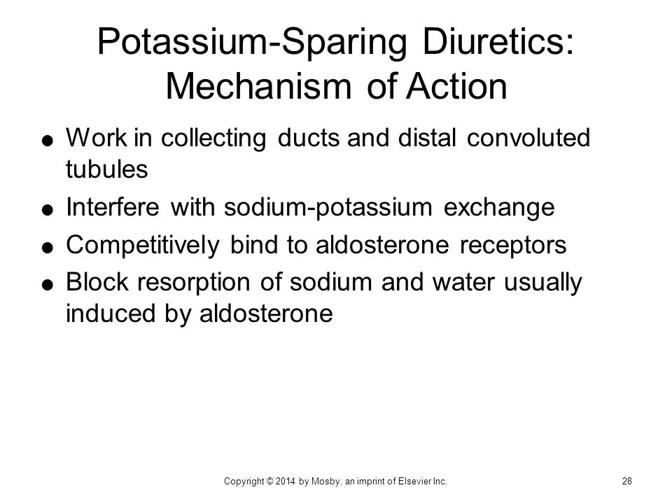  Work in collecting ducts and distal convoluted tubules  Interfere with sodium-potassium exchange  Competitively bind to aldosterone receptors  Bl
