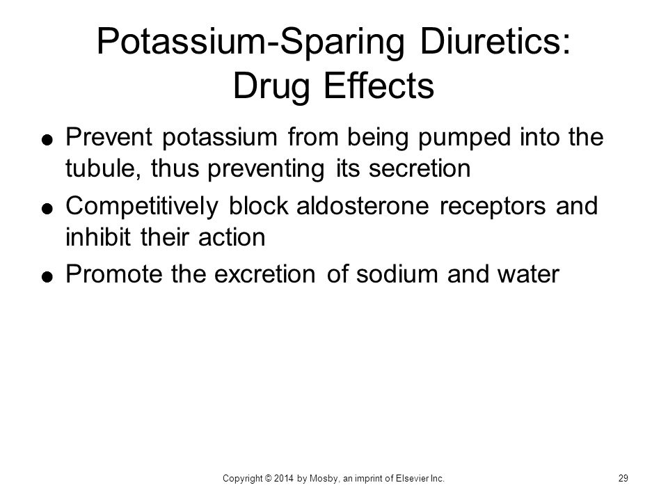 Prevent potassium from being pumped into the tubule, thus preventing its secretion  Competitively block aldosterone receptors and inhibit their act