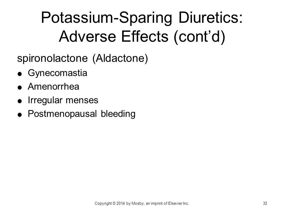 spironolactone (Aldactone)  Gynecomastia  Amenorrhea  Irregular menses  Postmenopausal bleeding Potassium-Sparing Diuretics: Adverse Effects (cont