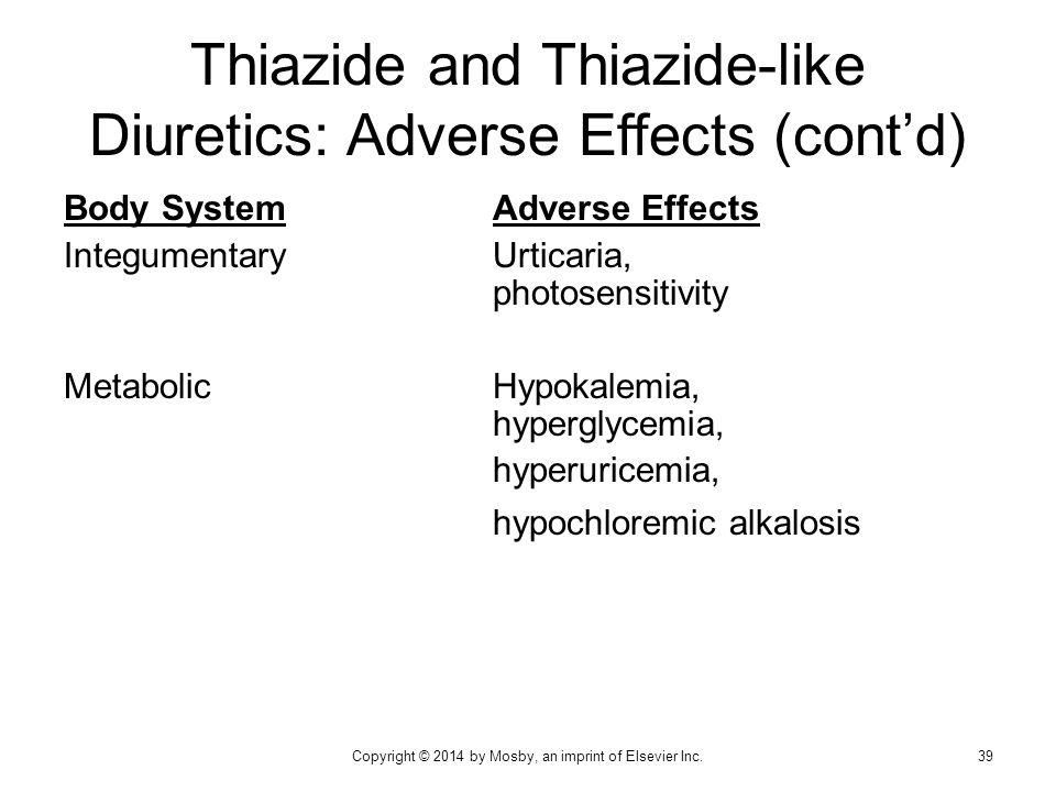 Body SystemAdverse Effects IntegumentaryUrticaria, photosensitivity MetabolicHypokalemia, hyperglycemia, hyperuricemia, hypochloremic alkalosis Thiazi