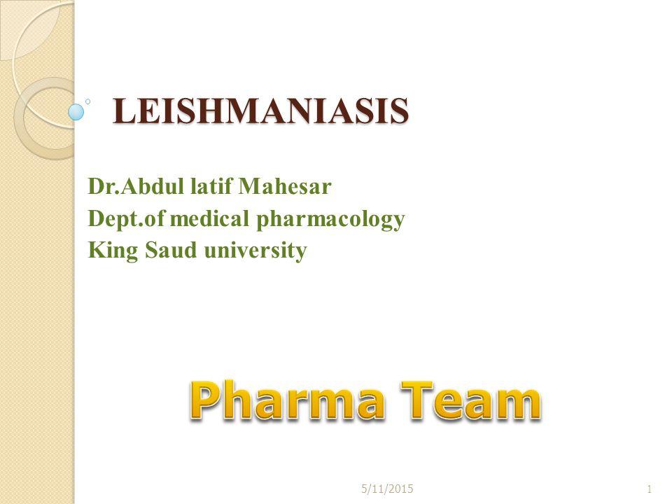 LEISHMANIASIS Dr.Abdul latif Mahesar Dept.of medical pharmacology King Saud university 5/11/20151