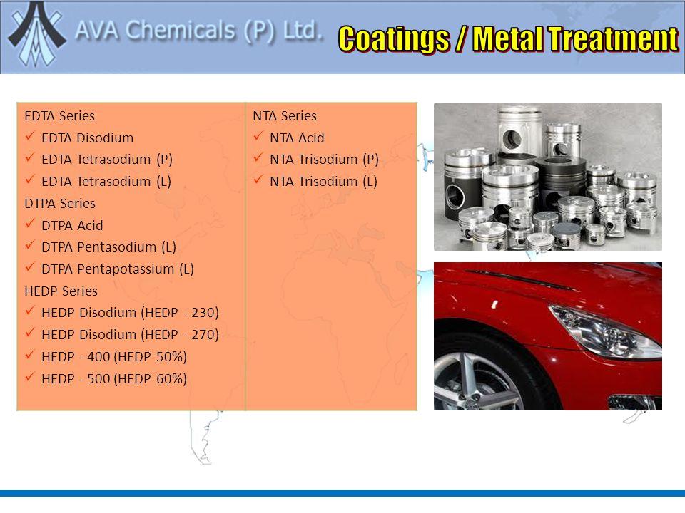 EDTA Series EDTA Disodium EDTA Tetrasodium (P) EDTA Tetrasodium (L) DTPA Series DTPA Acid DTPA Pentasodium (L) DTPA Pentapotassium (L) HEDP Series HEDP Disodium (HEDP - 230) HEDP Disodium (HEDP - 270) HEDP - 400 (HEDP 50%) HEDP - 500 (HEDP 60%) NTA Series NTA Acid NTA Trisodium (P) NTA Trisodium (L)