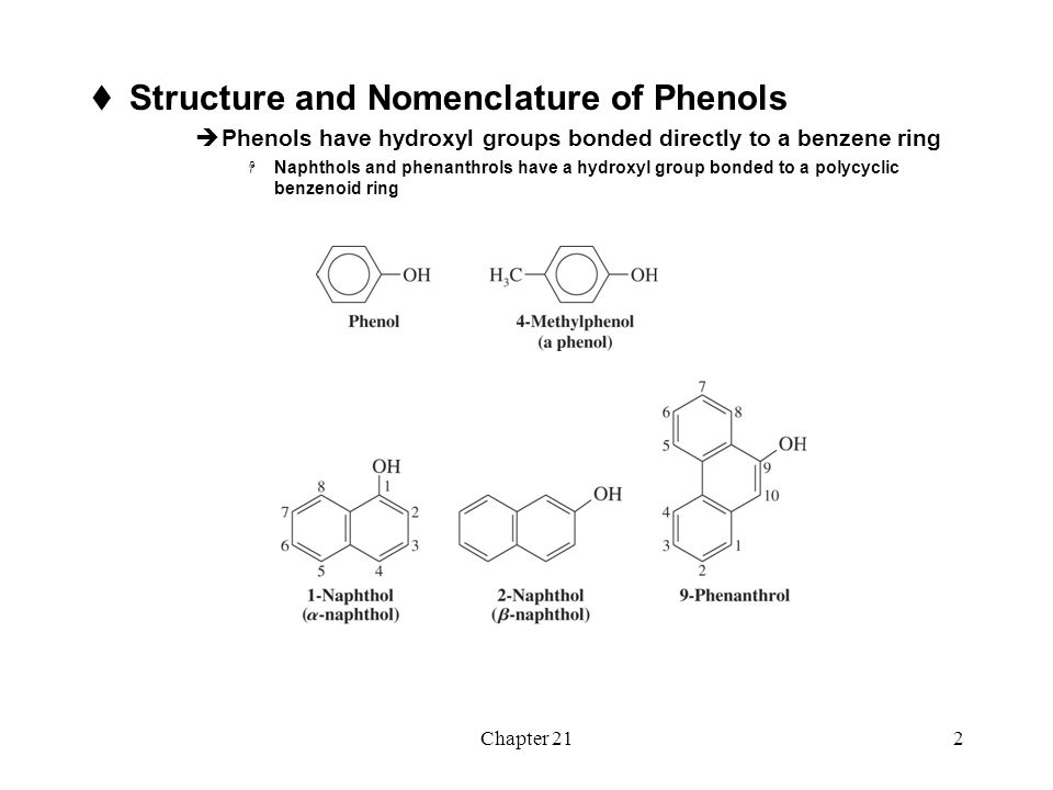 Chapter 212  Structure and Nomenclature of Phenols  Phenols have hydroxyl groups bonded directly to a benzene ring  Naphthols and phenanthrols have