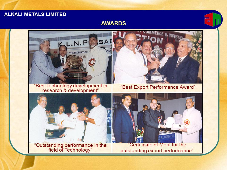 "ALKALI METALS LIMITED ""Best Export Performance Award"" ""Best technology development in research & development"" ""Certificate of Merit for the outstandin"