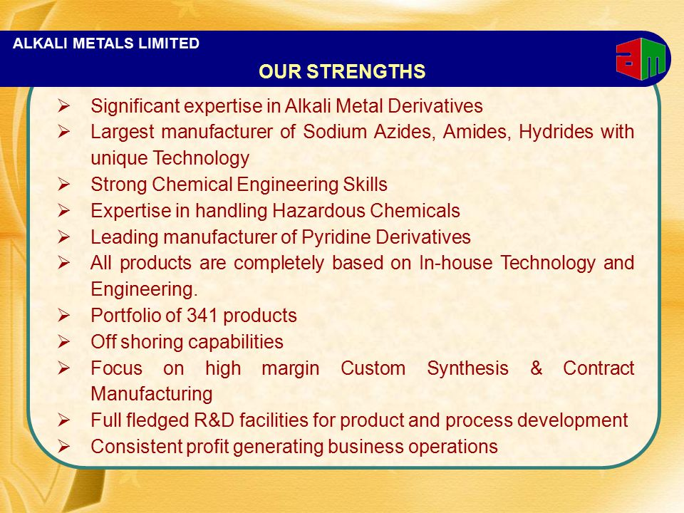 ALKALI METALS LIMITED  Significant expertise in Alkali Metal Derivatives  Largest manufacturer of Sodium Azides, Amides, Hydrides with unique Techno