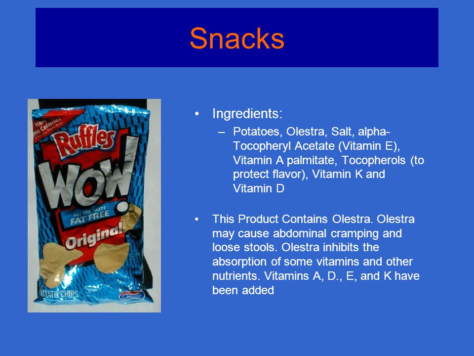 Snacks Ingredients: –Potatoes, Olestra, Salt, alpha- Tocopheryl Acetate (Vitamin E), Vitamin A palmitate, Tocopherols (to protect flavor), Vitamin K and Vitamin D This Product Contains Olestra.