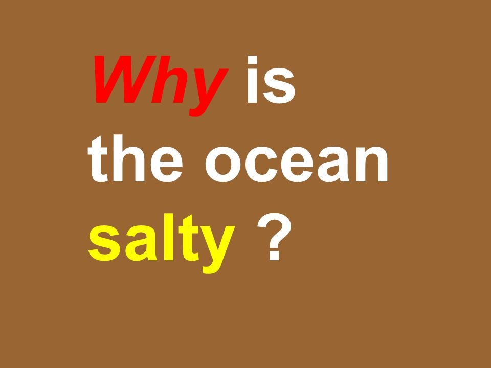 Why is the ocean salty ?