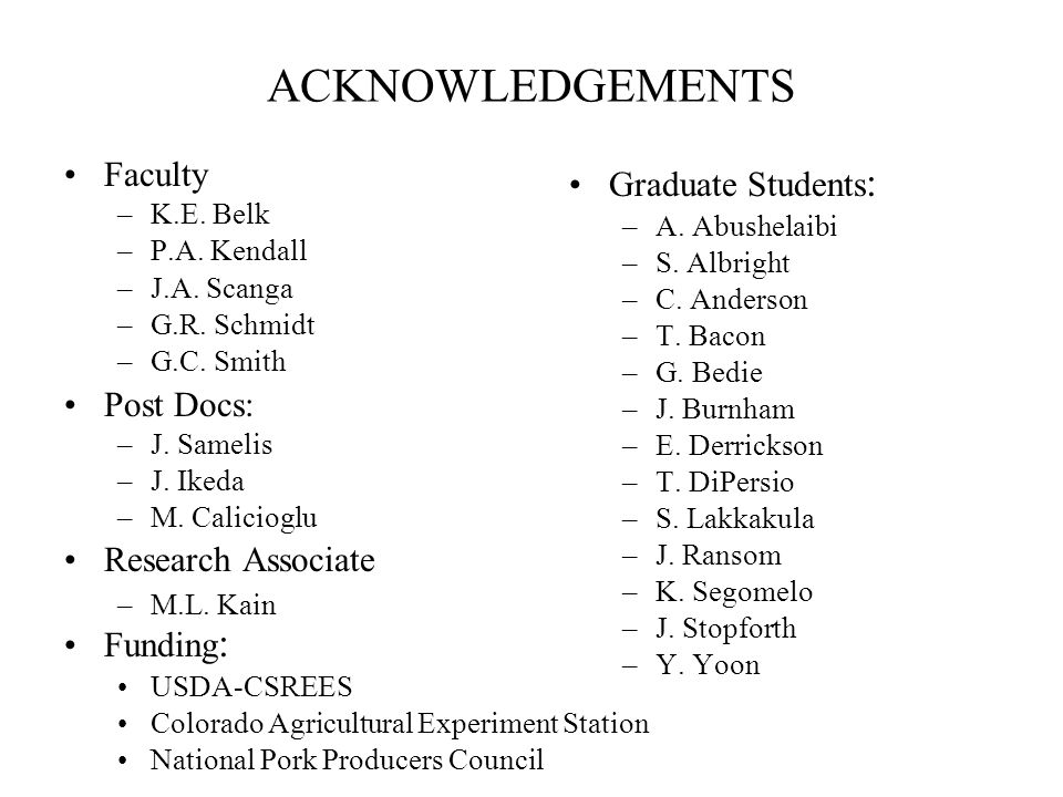 ACKNOWLEDGEMENTS Faculty –K.E. Belk –P.A. Kendall –J.A.