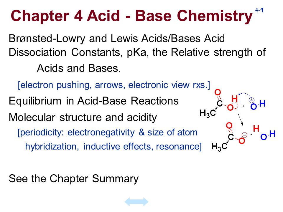 4- 12 Acid-Base Equilibria Strong acid - completely to product(s) Weak - incomplete, gives an Equilibrium direction favors reaction of stronger acid-base pair pKa 4.76 pKa 9.24 What favors the direction of acid - base reactions?