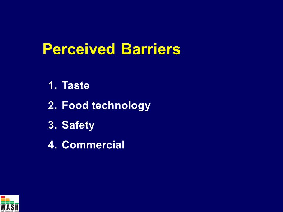 Perceived Barriers 1.Taste 2.Food technology 3.Safety 4.Commercial