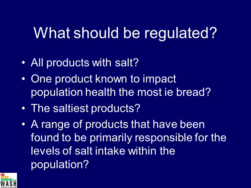 What should be regulated. All products with salt.