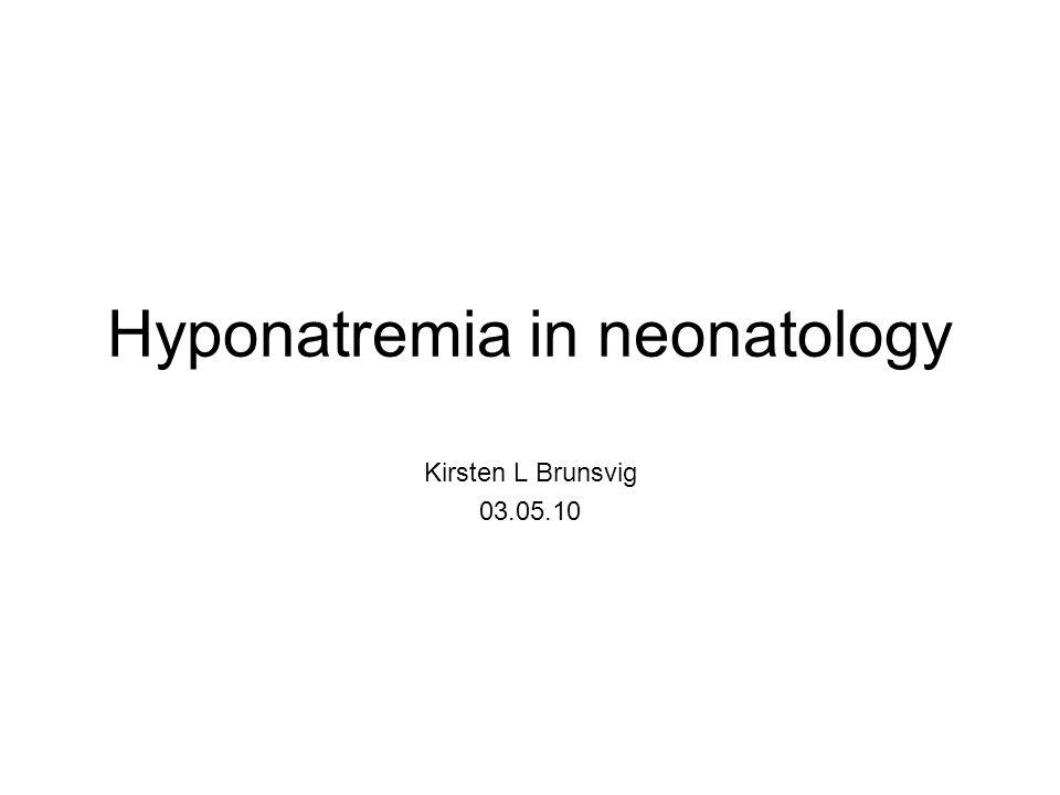 Hyponatremia in neonatology Kirsten L Brunsvig 03.05.10
