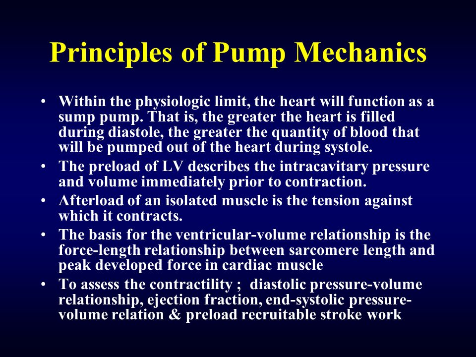 Principles of Pump Mechanics Within the physiologic limit, the heart will function as a sump pump. That is, the greater the heart is filled during dia