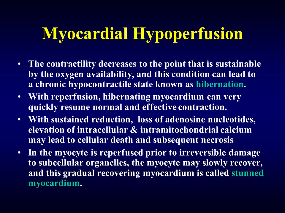 Myocardial Hypoperfusion The contractility decreases to the point that is sustainable by the oxygen availability, and this condition can lead to a chronic hypocontractile state known as hibernation.