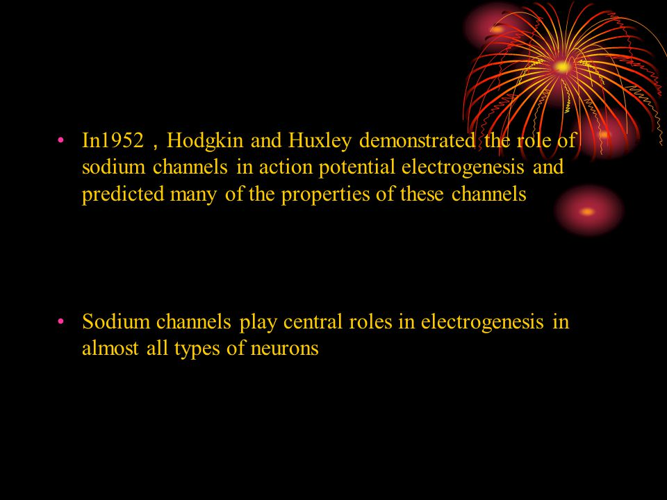 In1952 , Hodgkin and Huxley demonstrated the role of sodium channels in action potential electrogenesis and predicted many of the properties of these
