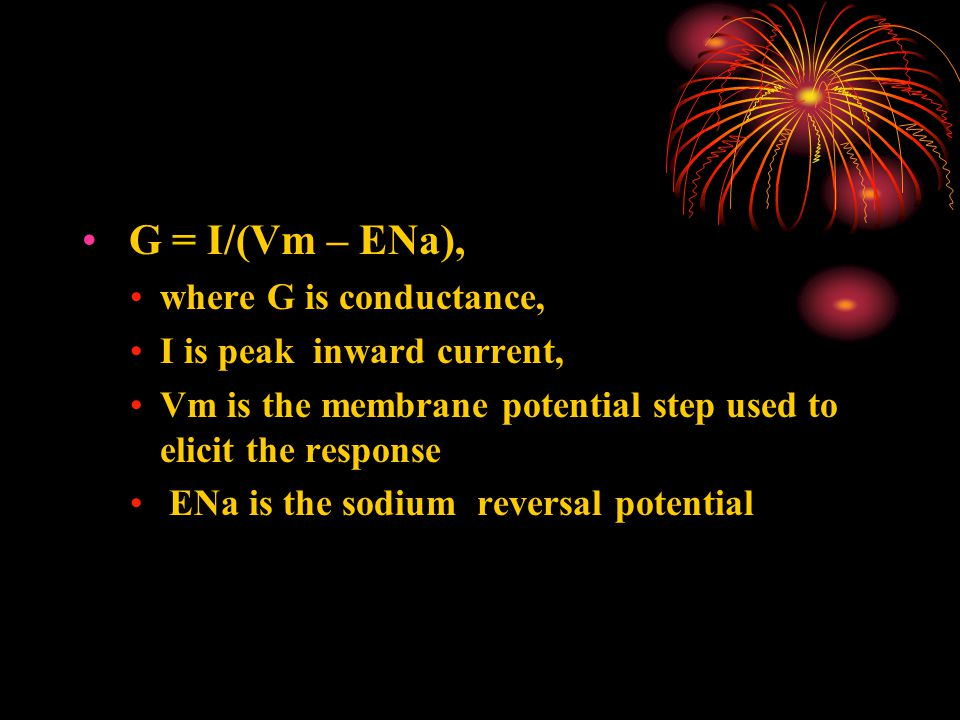 G = I/(Vm – ENa), where G is conductance, I is peak inward current, Vm is the membrane potential step used to elicit the response ENa is the sodium re