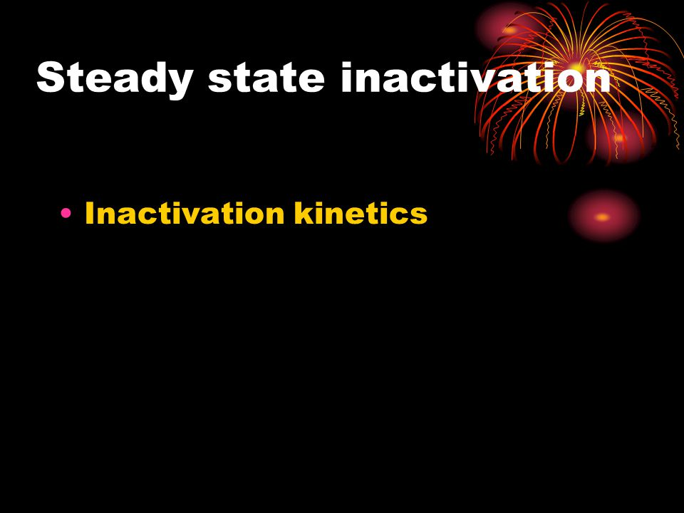 Steady state inactivation Inactivation kinetics