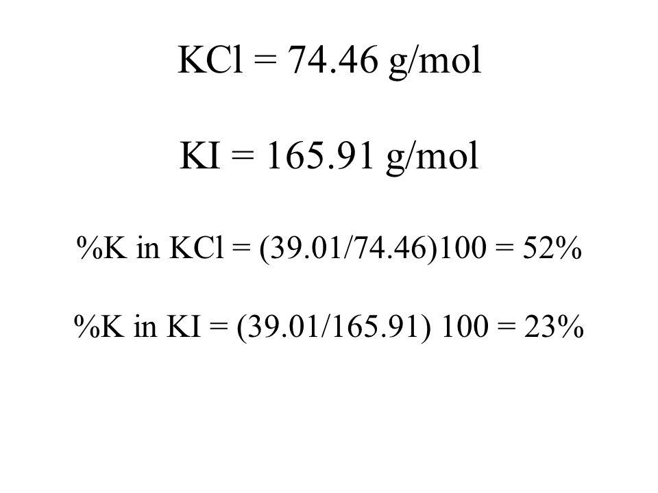 25.00 g KCl (.52) = 13.0 g K 50.00 g KI (.23) = 11.5 g K There is more grams of K in 25.00 g KCl than in 50.0 g KI