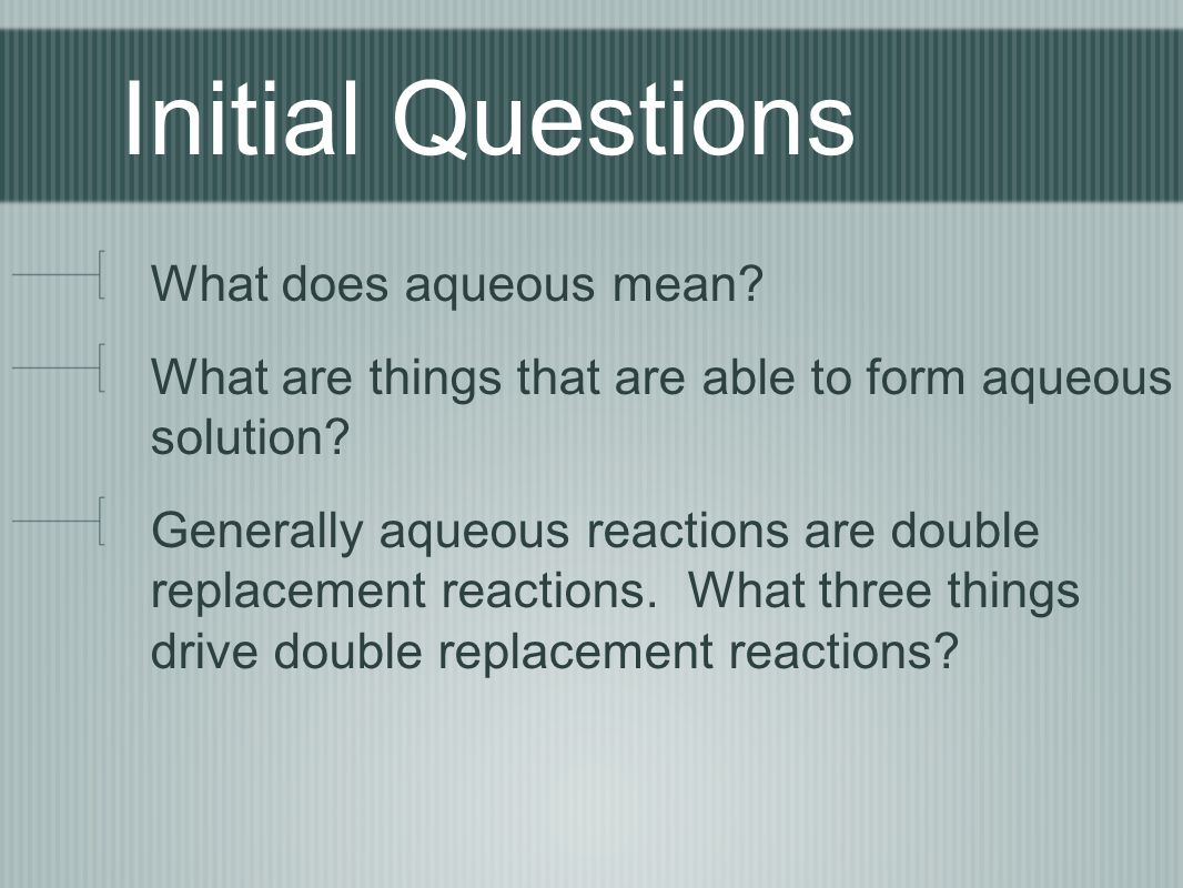 Initial Questions What does aqueous mean. What are things that are able to form aqueous solution.